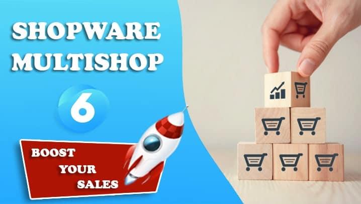 Was ist Shopware Multishop und wann brauche ich Multishop für Shopware 6 denn?